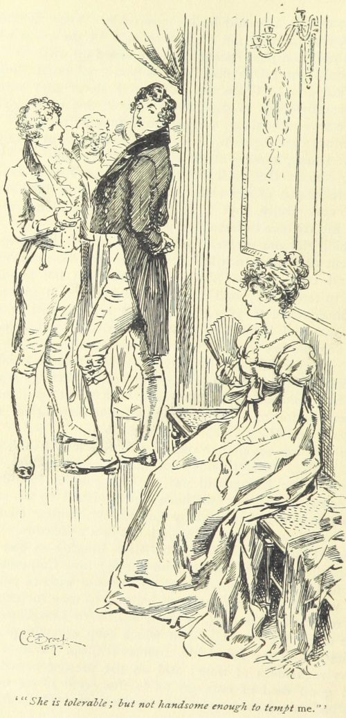 Jane Austen Pride and Prejudice - She is tolerable but not handsome enough to tempt me