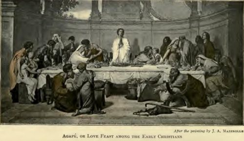 Agapè, or Love Feast among the Early Christians After the painting by J.A. Mazerolle