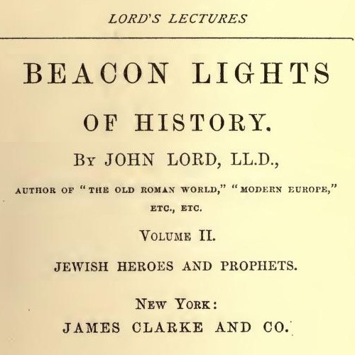 Beacon Lights of History, Volume II : Jewish Heroes and Prophets by John Lord