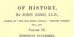 Beacon Lights of History, Volume IX : European Statesmen by John Lord