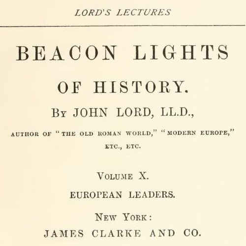 Beacon Lights of History, Volume X European Leaders by john Lord