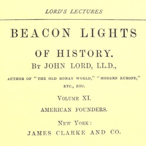 Beacon Lights of History, Volume XI : American Founders by John Lord