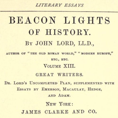 Beacon Lights of History, Volume XIII : Great Writers by John Lord