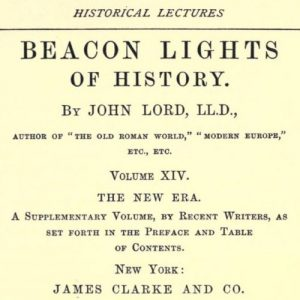 Beacon Lights of History, Volume XIV : The New Era by John Lord