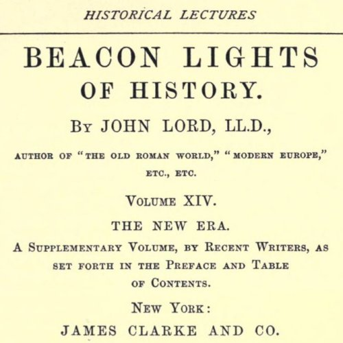 Beacon Lights of History, Volume XIV : The New Era by John Lord