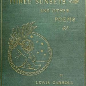 Three Sunsets and Other Poems Book Cover by Lewis Carroll