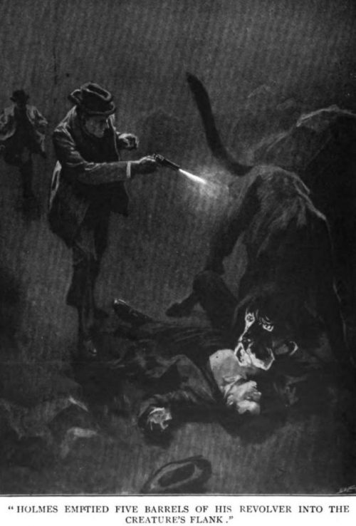 Sherlock Holmes The Hound of the Baskervilles Holmes had emptied five barrels of his revolver into the creature's flank