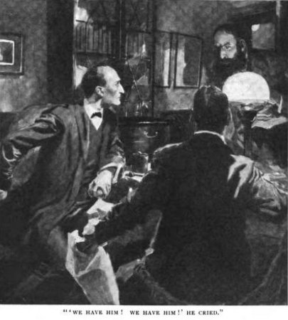 Sherlock Holmes The Disappearance of Lady Frances Carfax We have him! We have him! he cried