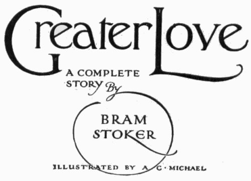 Greater Love A Complete Story by Bram Stoker