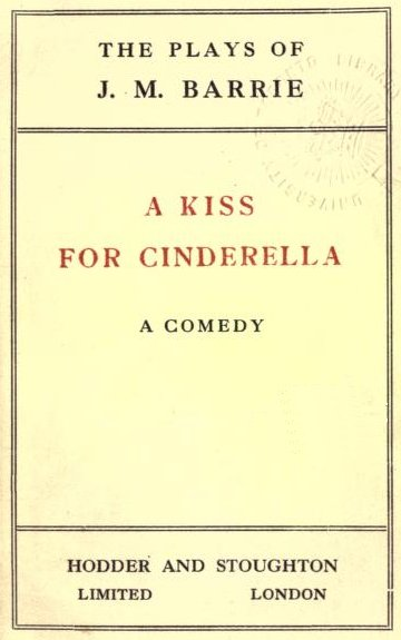 A Kiss For Cinderella Play by James Matthew Barrie
