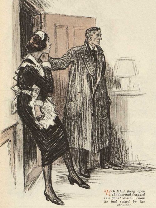 Sherlock Holmes The Three Gables Holmes flung open the door, and dragged in a great gaunt woman whom he had seized by the shoulder